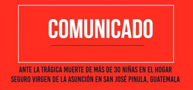 Comunicado ante la trágica muerte de más de 30 niñas en Guatemala