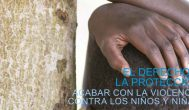El derecho a la protección: acabar con la violencia contra los niños y las niñas